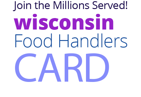 Join the Millions Served! WISCONSIN Food Handlers Card